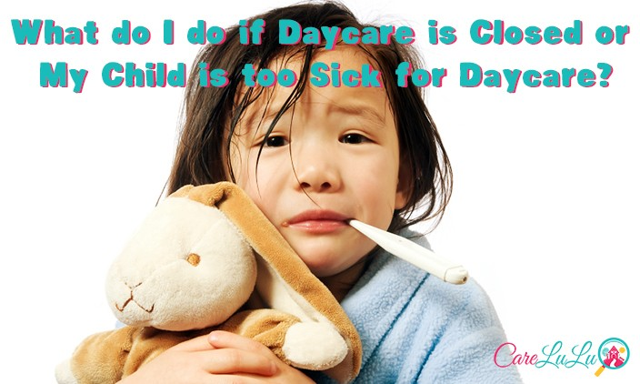 What to do if daycare is closed or my child is too sick for daycare